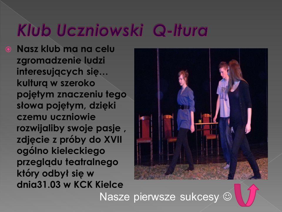 Nasz klub ma na celu zgromadzenie ludzi interesujących się… kulturą w szeroko pojętym znaczeniu tego słowa pojętym, dzięki czemu uczniowie rozwijaliby swoje pasje, zdjęcie z próby do XVII ogólno kieleckiego przeglądu teatralnego który odbył się w dnia31.03 w KCK Kielce Nasze pierwsze sukcesy