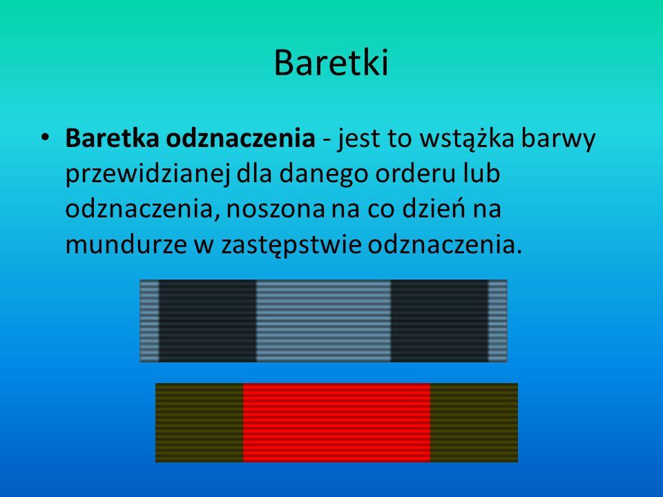 Baretki Baretka odznaczenia - jest to wstążka barwy przewidzianej dla danego orderu lub odznaczenia, noszona na co dzień na mundurze w zastępstwie odz