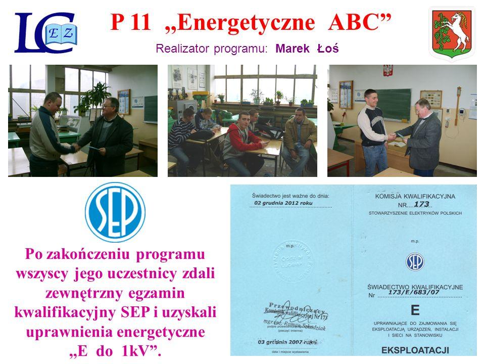 P 11,,Energetyczne ABC Realizator programu: Marek Łoś Po zakończeniu programu wszyscy jego uczestnicy zdali zewnętrzny egzamin kwalifikacyjny SEP i uzyskali uprawnienia energetyczne,,E do 1kV.