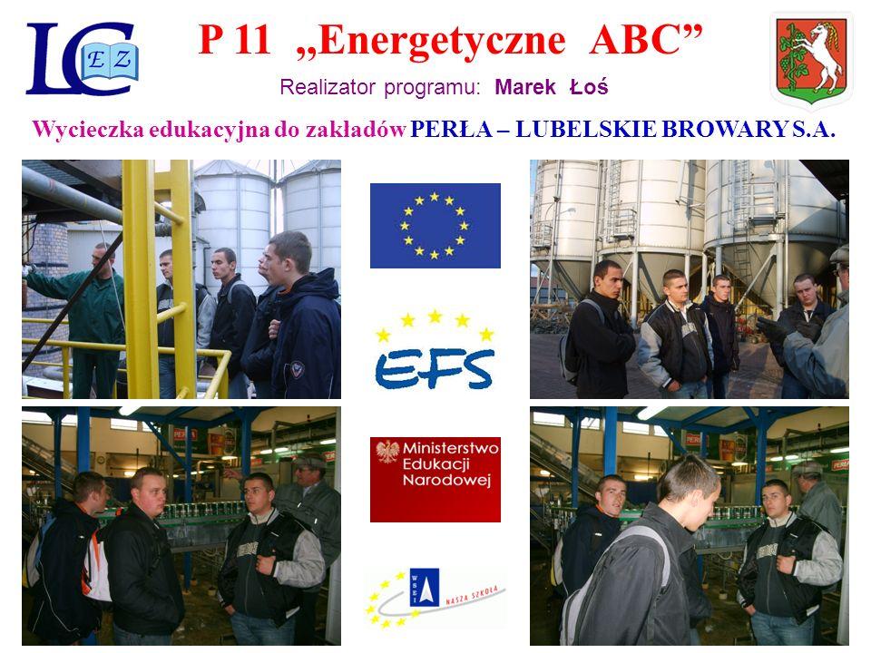 P 11,,Energetyczne ABC Realizator programu: Marek Łoś Wycieczka edukacyjna do zakładów PERŁA – LUBELSKIE BROWARY S.A.