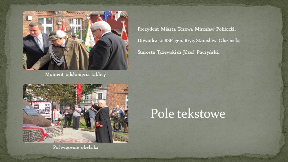 Prezydent Miasta Tczewa Mirosław Pobłocki, Dowódca 21 BSP gen. Bryg. Stanisław Olszański, Starosta Tczewski dr Józef Puczyński. Pole tekstowe