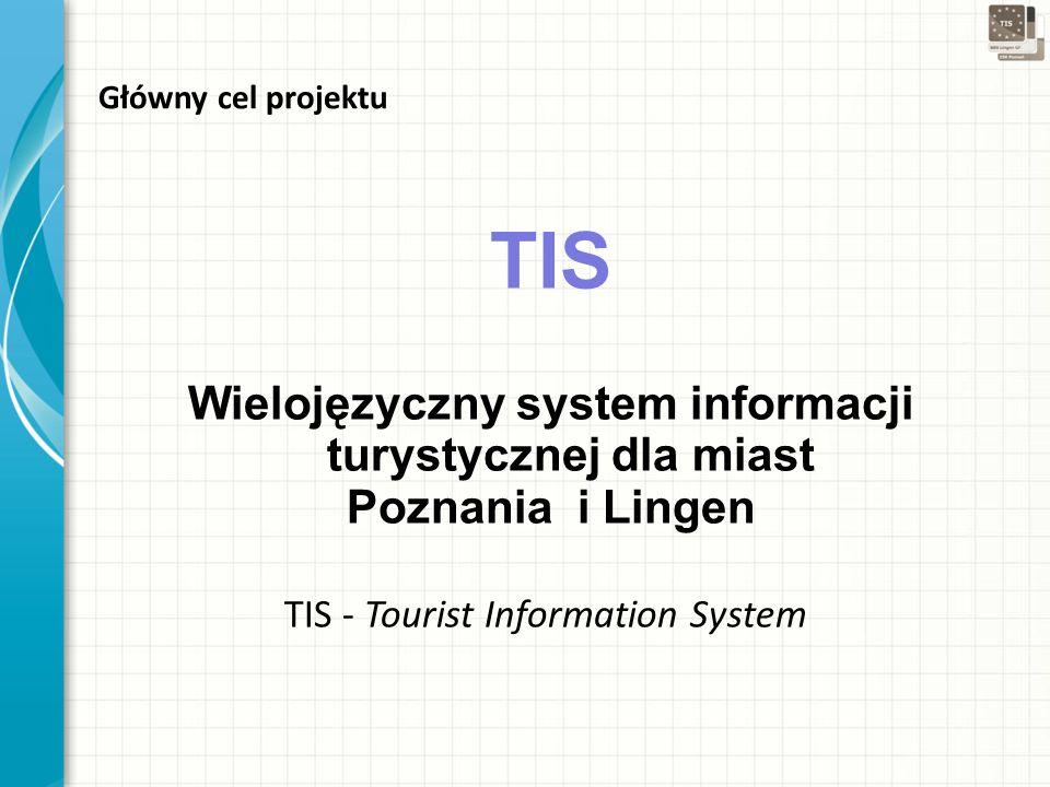 Główny cel projektu TIS Wielojęzyczny system informacji turystycznej dla miast Poznania i Lingen TIS - Tourist Information System