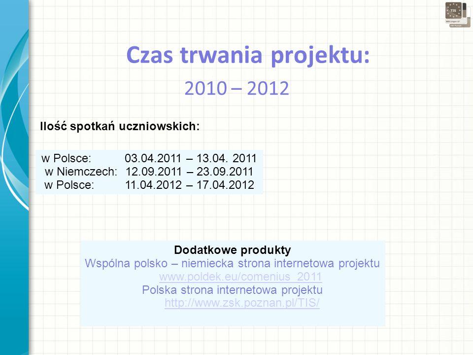 Czas trwania projektu: 2010 – 2012 Ilość spotkań uczniowskich: w Polsce: 03.04.2011 – 13.04.