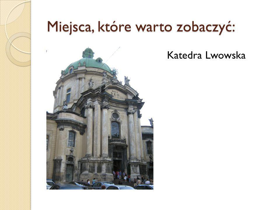 Miejsca, które warto zobaczyć: Katedra Lwowska