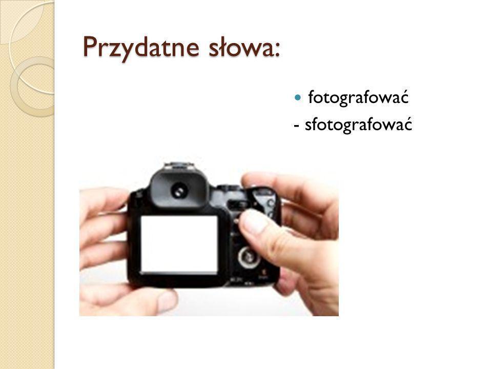 Przydatne słowa: fotografować - sfotografować