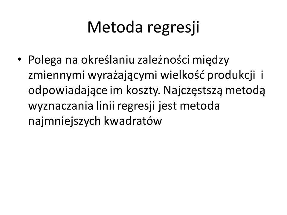 Metoda regresji Polega na określaniu zależności między zmiennymi wyrażającymi wielkość produkcji i odpowiadające im koszty. Najczęstszą metodą wyznacz