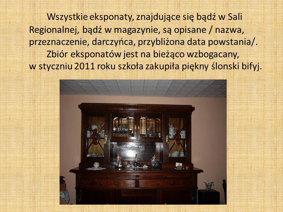 Wszystkie eksponaty, znajdujące się bądź w Sali Regionalnej, bądź w magazynie, są opisane / nazwa, przeznaczenie, darczyńca, przybliżona data powstani