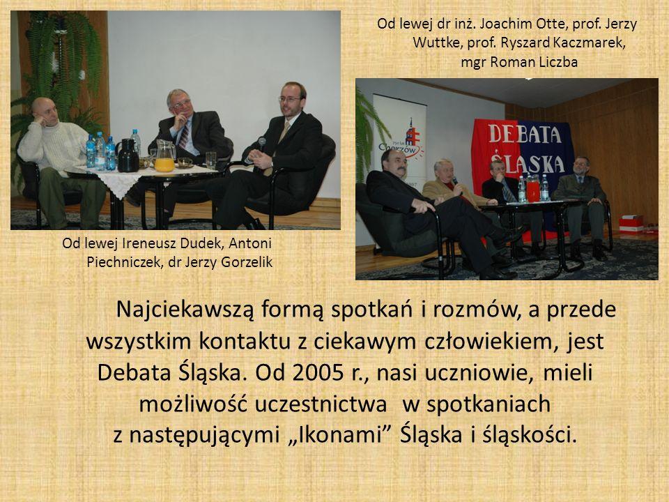 Najciekawszą formą spotkań i rozmów, a przede wszystkim kontaktu z ciekawym człowiekiem, jest Debata Śląska. Od 2005 r., nasi uczniowie, mieli możliwo