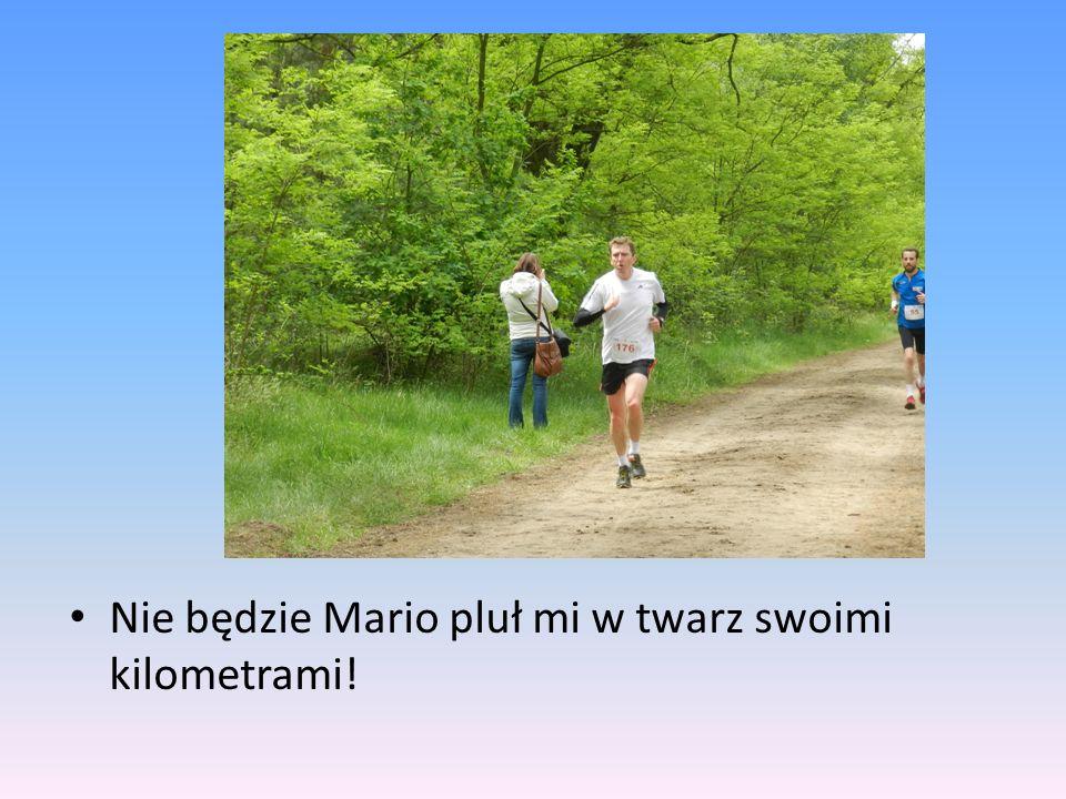 Nie będzie Mario pluł mi w twarz swoimi kilometrami!