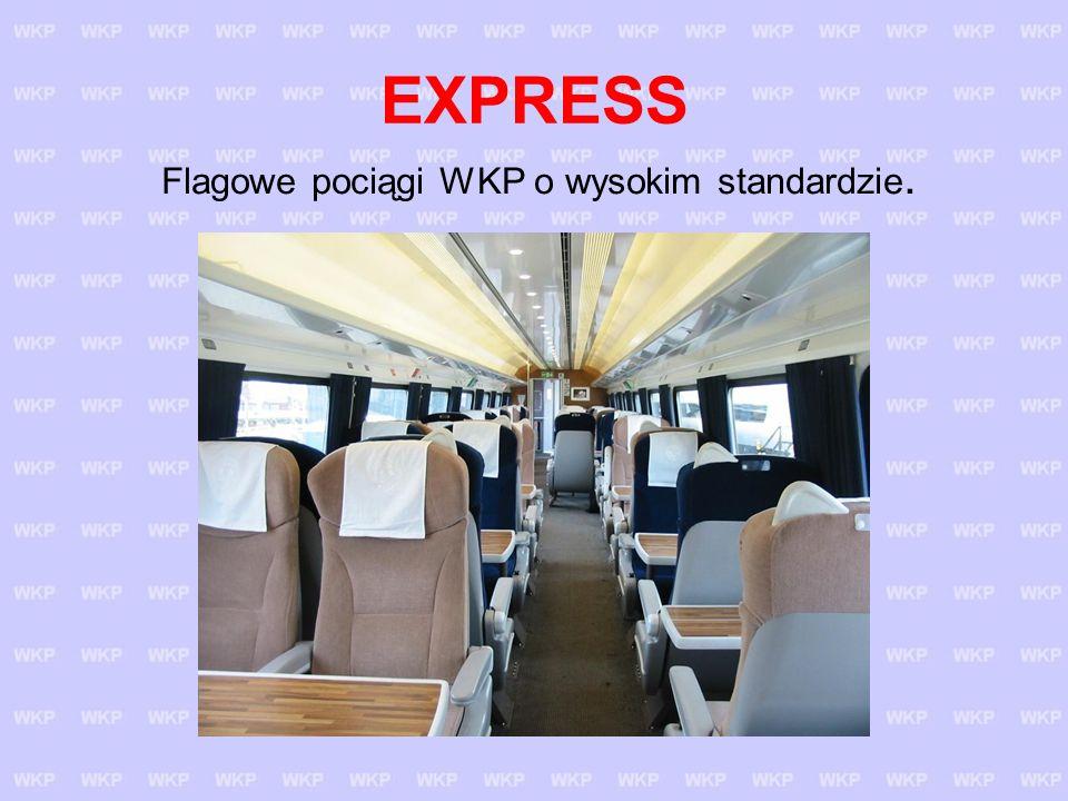 EXPRESS Flagowe pociągi WKP o wysokim standardzie.