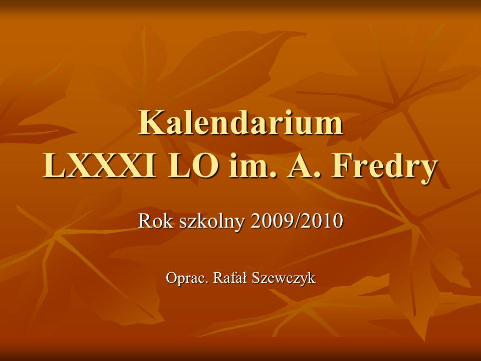 Kalendarium LXXXI LO im. A. Fredry Rok szkolny 2009/2010 Oprac. Rafał Szewczyk