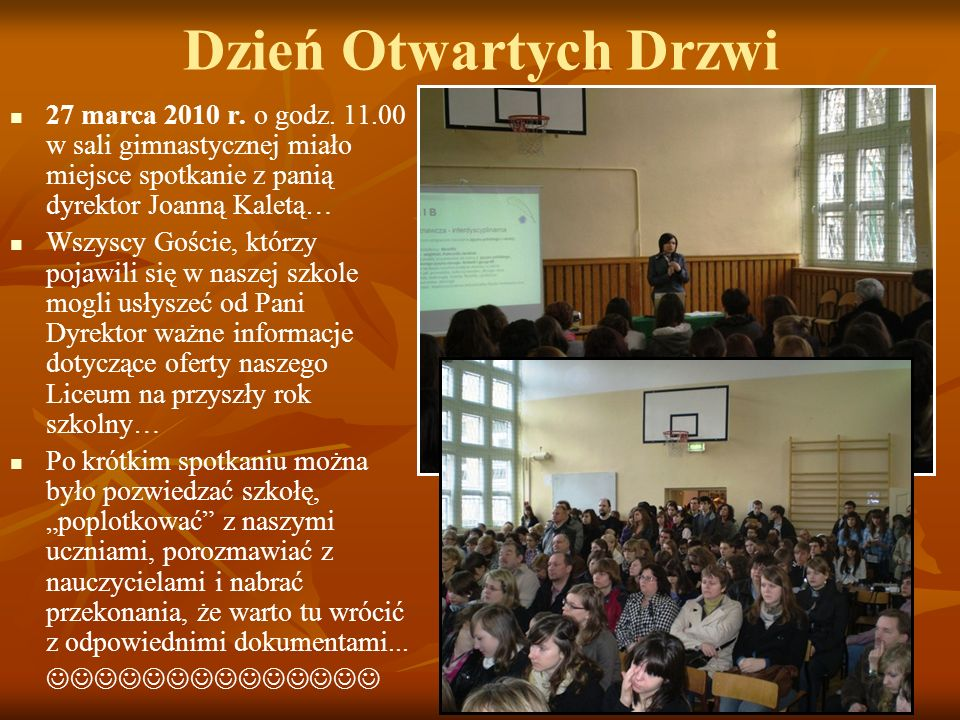 Dzień Otwartych Drzwi 27 marca 2010 r. o godz. 11.00 w sali gimnastycznej miało miejsce spotkanie z panią dyrektor Joanną Kaletą… Wszyscy Goście, któr