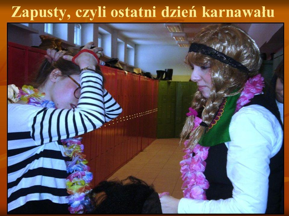 Zapusty, czyli ostatni dzień karnawału Ostatni dzień Karnawału A. D. 2010, czyli zapusty uczyniliśmy w naszej szkole dniem umiarkowanej rozpusty a pol