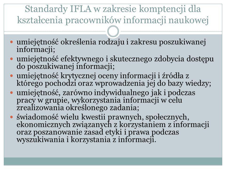 Standardy IFLA w zakresie komptencji dla kształcenia pracowników informacji naukowej umiejętność określenia rodzaju i zakresu poszukiwanej informacji;