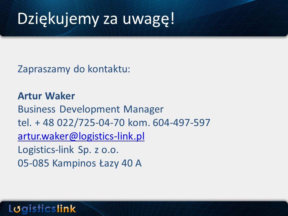 Dziękujemy za uwagę! Zapraszamy do kontaktu: Artur Waker Business Development Manager tel. + 48 022/725-04-70 kom. 604-497-597 artur.waker@logistics-l