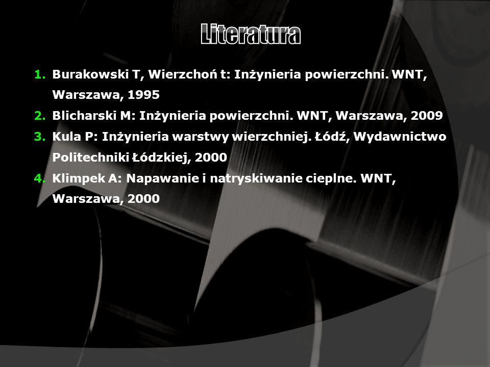 1.Burakowski T, Wierzchoń t: Inżynieria powierzchni.