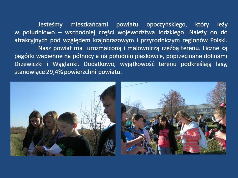 Jesteśmy mieszkańcami powiatu opoczyńskiego, który leży w południowo – wschodniej części województwa łódzkiego.