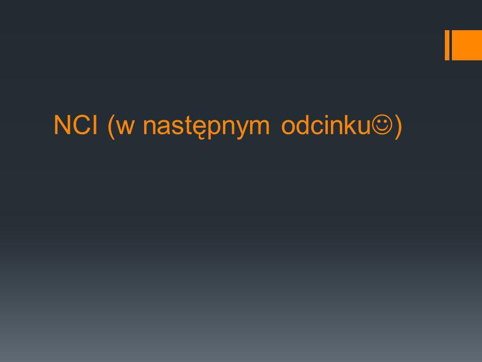 NCI (w następnym odcinku )