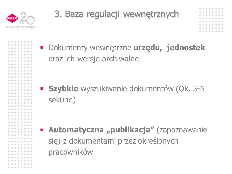 3. Baza regulacji wewnętrznych Dokumenty wewnętrzne urzędu, jednostek oraz ich wersje archiwalne Szybkie wyszukiwanie dokumentów (Ok. 3-5 sekund) Auto