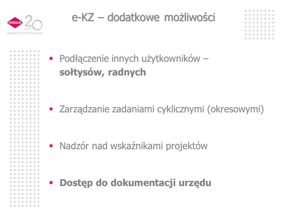 e-KZ – dodatkowe możliwości Podłączenie innych użytkowników – sołtysów, radnych Zarządzanie zadaniami cyklicznymi (okresowymi) Nadzór nad wskaźnikami
