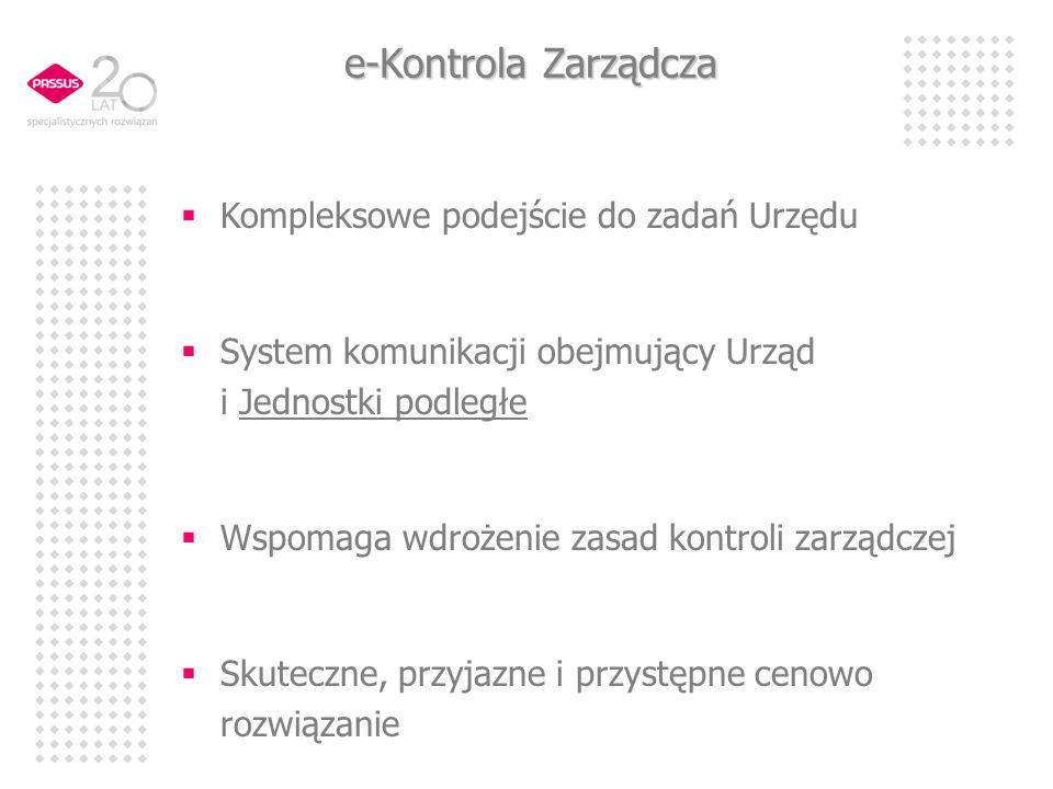 e-Kontrola Zarządcza Kompleksowe podejście do zadań Urzędu System komunikacji obejmujący Urząd i Jednostki podległe Wspomaga wdrożenie zasad kontroli