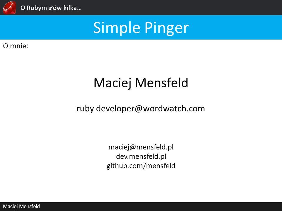 O Rubym słów kilka… Maciej Mensfeld O mnie: Maciej Mensfeld Simple Pinger maciej@mensfeld.pl dev.mensfeld.pl github.com/mensfeld ruby developer@wordwa