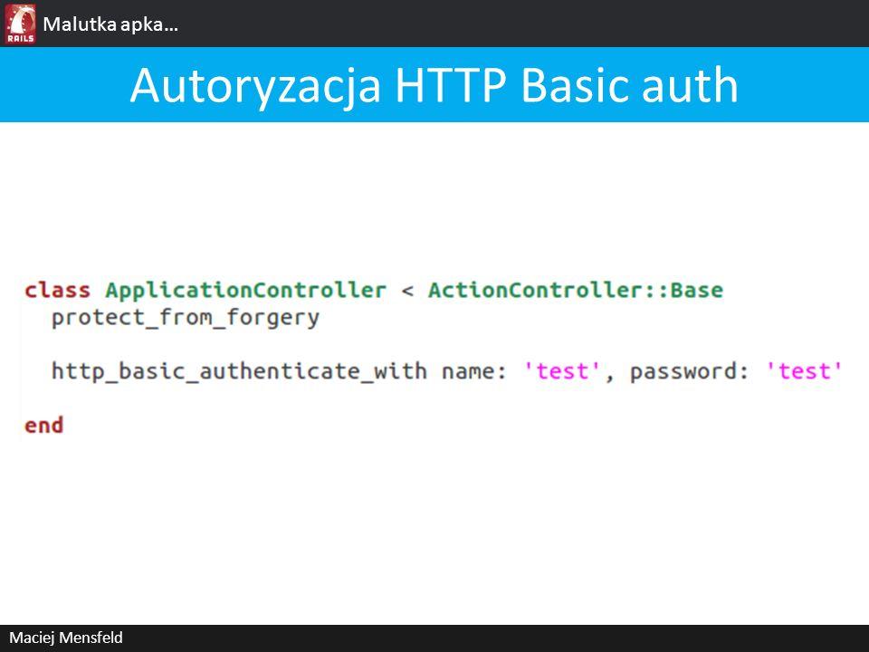 Malutka apka… Maciej Mensfeld Autoryzacja HTTP Basic auth