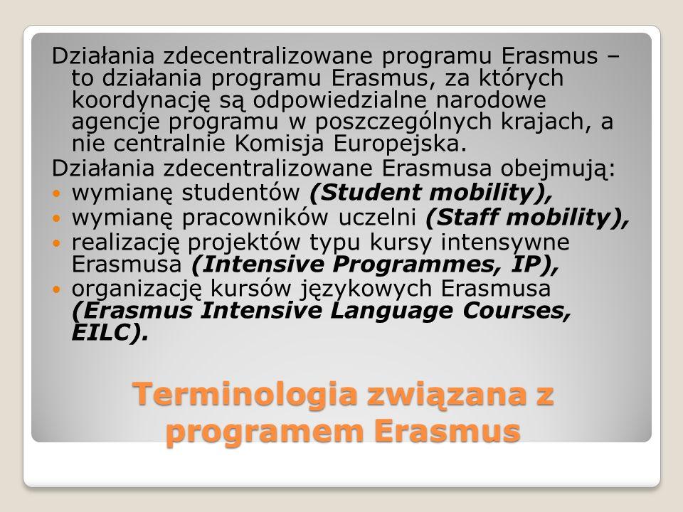 Terminologia związana z programem Erasmus Działania zdecentralizowane programu Erasmus – to działania programu Erasmus, za których koordynację są odpowiedzialne narodowe agencje programu w poszczególnych krajach, a nie centralnie Komisja Europejska.