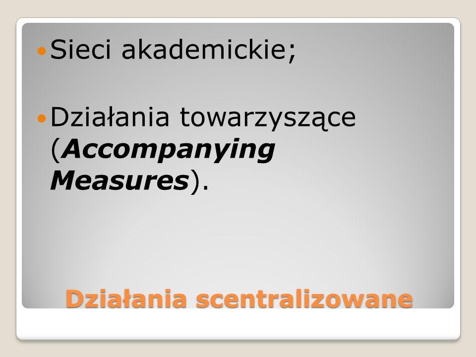 Działania scentralizowane Sieci akademickie; Działania towarzyszące (Accompanying Measures).
