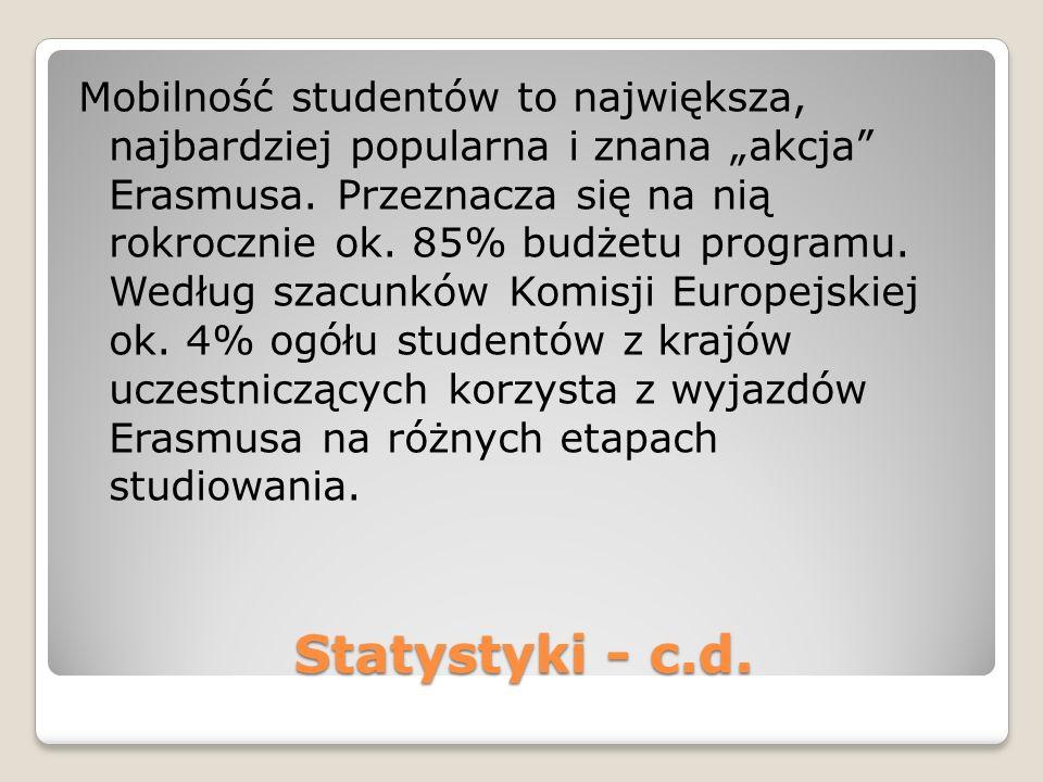 Statystyki - c.d. Mobilność studentów to największa, najbardziej popularna i znana akcja Erasmusa.