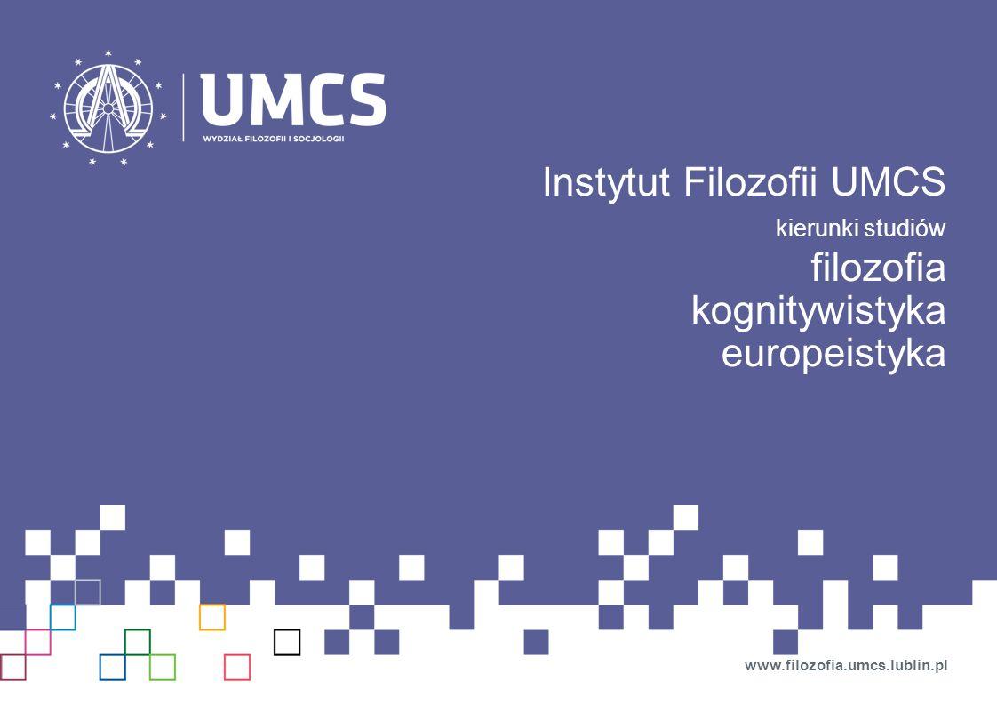 Instytut Filozofii UMCS kierunki studiów filozofia kognitywistyka europeistyka www.filozofia.umcs.lublin.pl