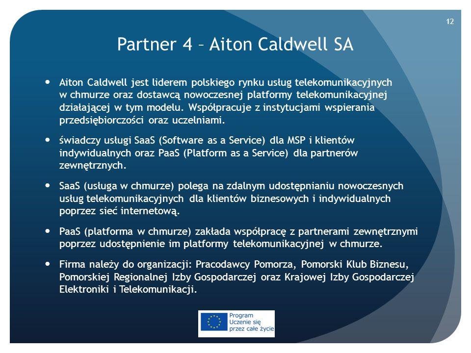 Partner 4 – Aiton Caldwell SA Aiton Caldwell jest liderem polskiego rynku usług telekomunikacyjnych w chmurze oraz dostawcą nowoczesnej platformy tele