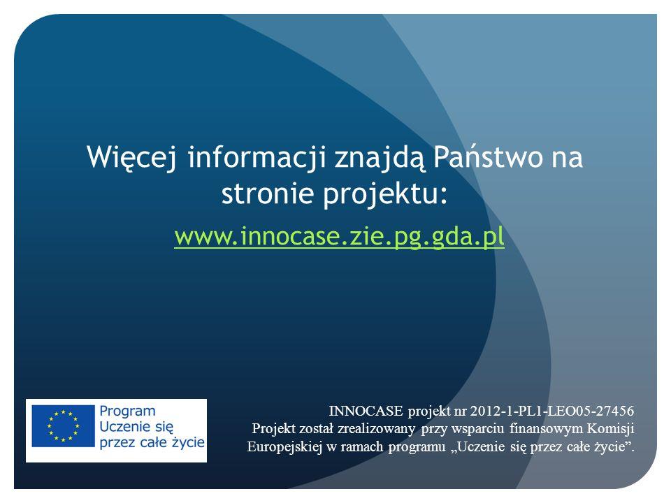 Więcej informacji znajdą Państwo na stronie projektu: www.innocase.zie.pg.gda.pl INNOCASE projekt nr 2012-1-PL1-LEO05-27456 Projekt został zrealizowan