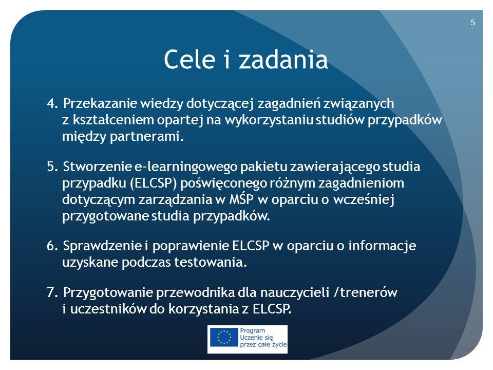 Cele i zadania 4. Przekazanie wiedzy dotyczącej zagadnień związanych z kształceniem opartej na wykorzystaniu studiów przypadków między partnerami. 5.