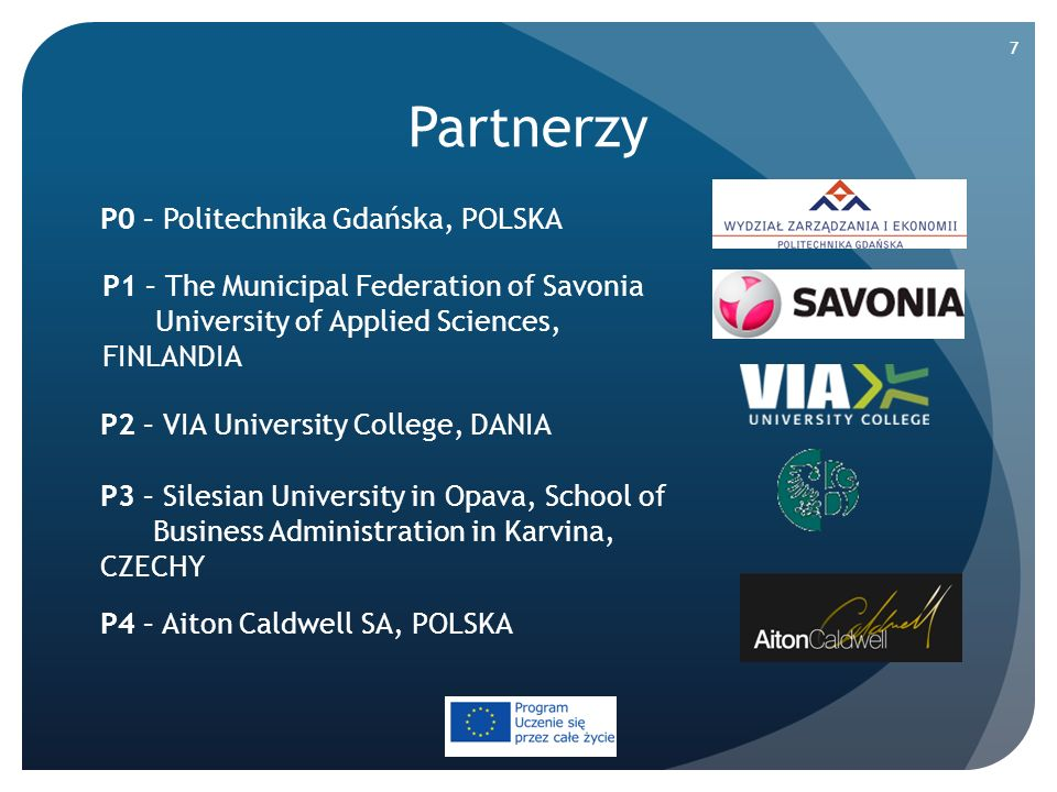 Partnerzy P0 – Politechnika Gdańska, POLSKA P1 – The Municipal Federation of Savonia University of Applied Sciences, FINLANDIA P2 – VIA University College, DANIA P3 – Silesian University in Opava, School of Business Administration in Karvina, CZECHY P4 – Aiton Caldwell SA, POLSKA 7
