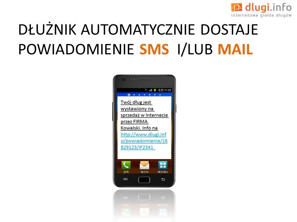 DŁUŻNIK AUTOMATYCZNIE DOSTAJE POWIADOMIENIE SMS I/LUB MAIL