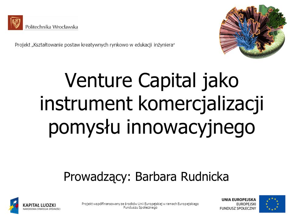 Projekt współfinansowany ze środków Unii Europejskiej w ramach Europejskiego Funduszu Społecznego Projekt Kształtowanie postaw kreatywnych rynkowo w e