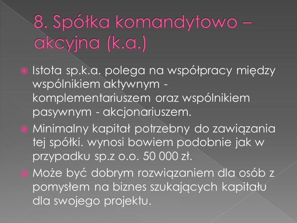 Istota sp.k.a. polega na współpracy między wspólnikiem aktywnym - komplementariuszem oraz wspólnikiem pasywnym - akcjonariuszem. Minimalny kapitał pot