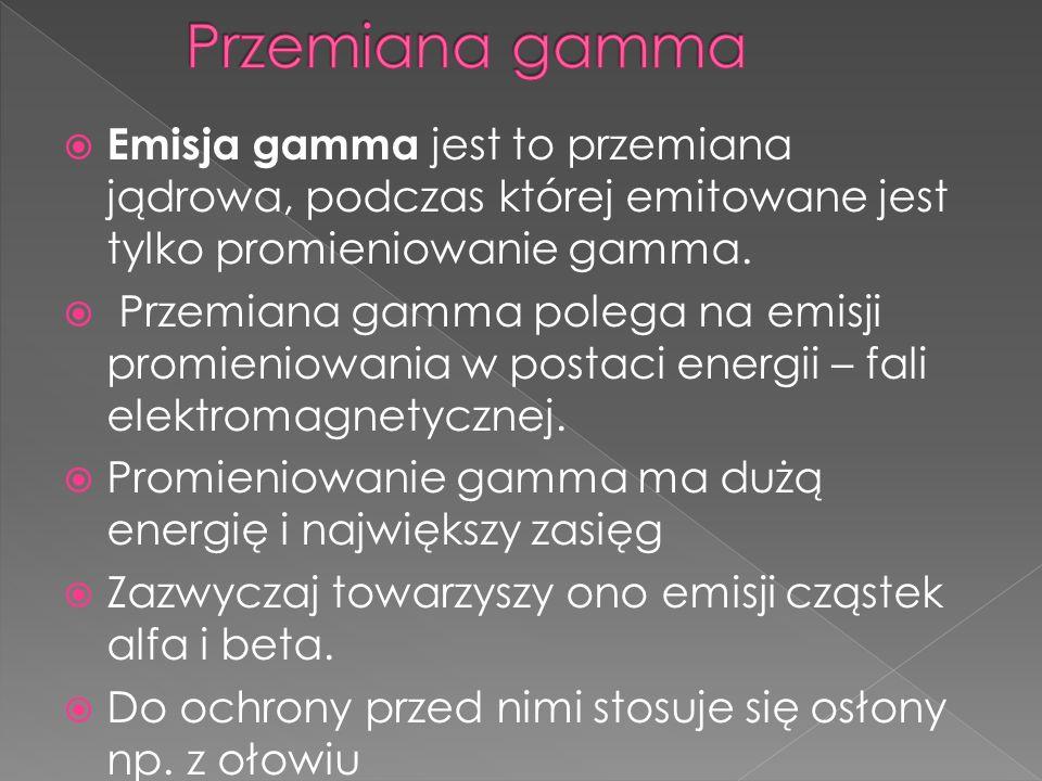 Emisja gamma jest to przemiana jądrowa, podczas której emitowane jest tylko promieniowanie gamma. Przemiana gamma polega na emisji promieniowania w po