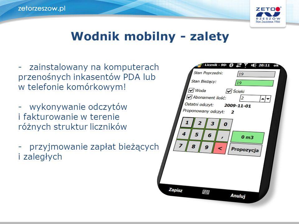 Wodnik mobilny - zalety -zainstalowany na komputerach przenośnych inkasentów PDA lub w telefonie komórkowym! -wykonywanie odczytów i fakturowanie w te