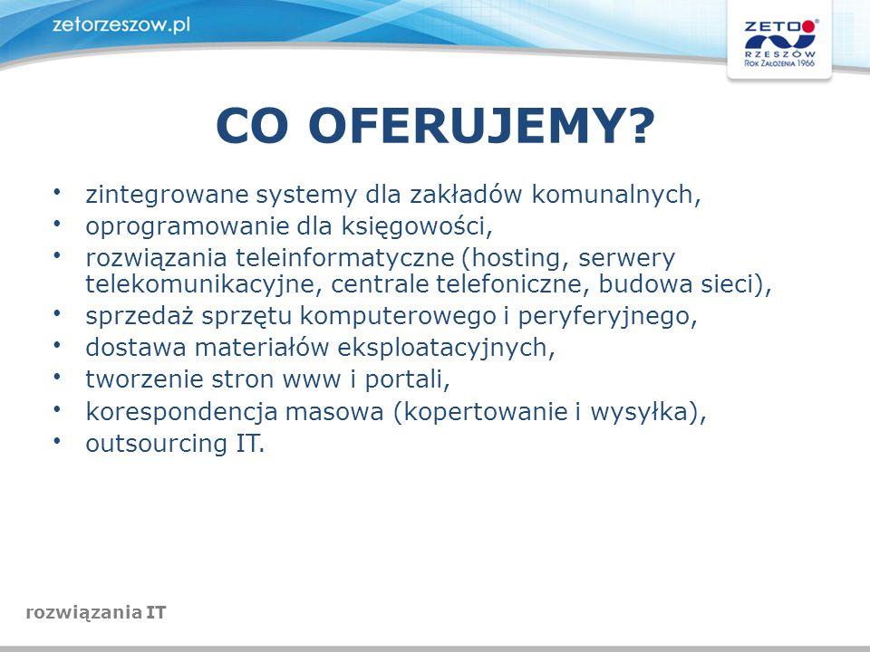 CO OFERUJEMY? zintegrowane systemy dla zakładów komunalnych, oprogramowanie dla księgowości, rozwiązania teleinformatyczne (hosting, serwery telekomun