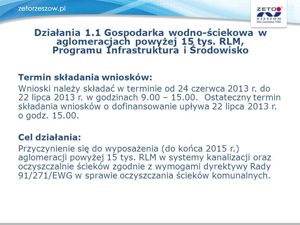 Działania 1.1 Gospodarka wodno-ściekowa w aglomeracjach powyżej 15 tys. RLM, Programu Infrastruktura i Środowisko Termin składania wniosków: Wnioski n