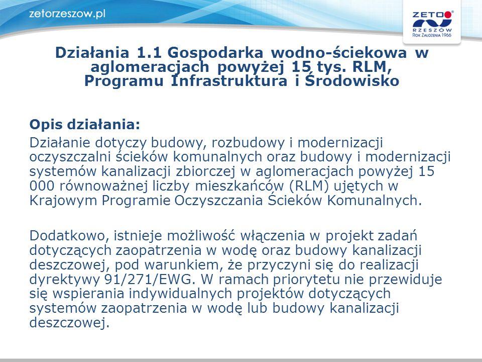 Działania 1.1 Gospodarka wodno-ściekowa w aglomeracjach powyżej 15 tys. RLM, Programu Infrastruktura i Środowisko Opis działania: Działanie dotyczy bu