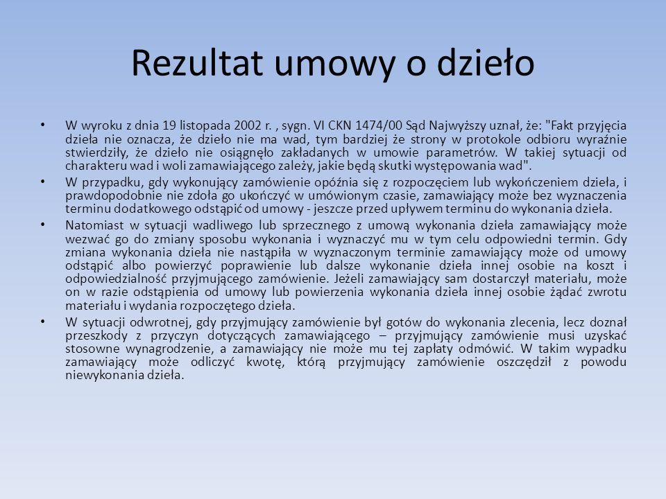 Rezultat umowy o dzieło W wyroku z dnia 19 listopada 2002 r., sygn. VI CKN 1474/00 Sąd Najwyższy uznał, że: