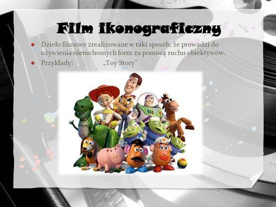 Dzieło filmowe zrealizowane w taki sposób, że prowadzi do ożywienia nieruchomych form za pomocą ruchu obiektywów. Przykłady: Toy Story