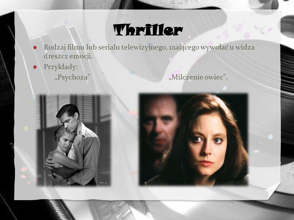 Rodzaj filmu lub serialu telewizyjnego, mającego wywołać u widza dreszcz emocji. Przykłady: Psychoza Milczenie owiec.