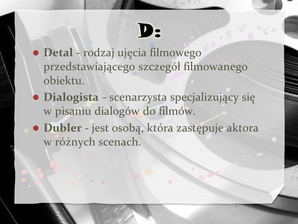 Detal - rodzaj ujęcia filmowego przedstawiającego szczegół filmowanego obiektu. Dialogista - scenarzysta specjalizujący się w pisaniu dialogów do film