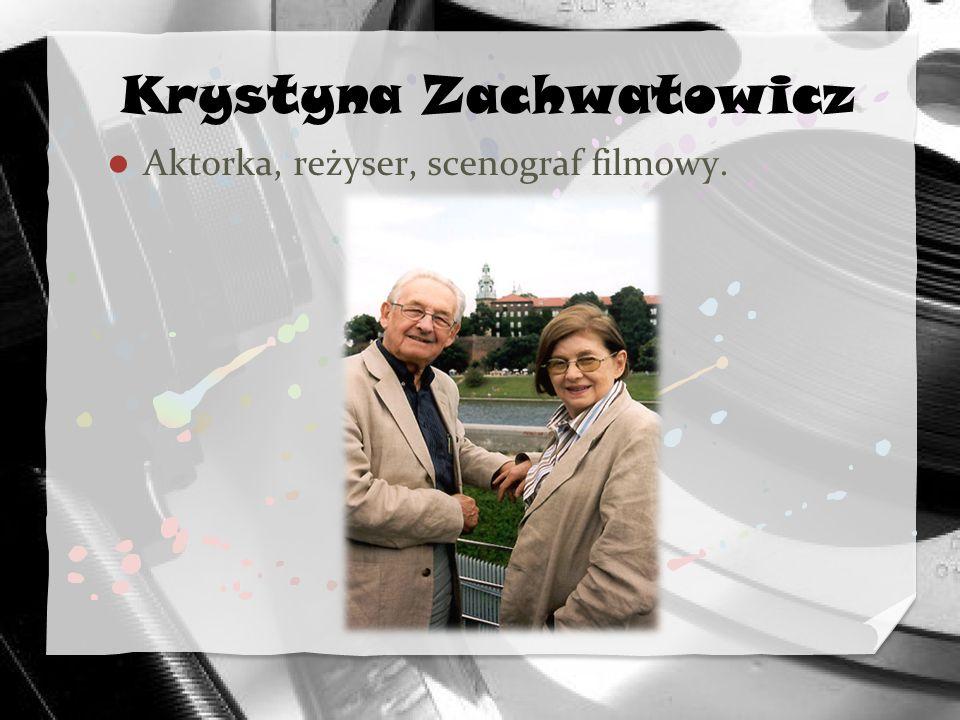 Krystyna Zachwatowicz Aktorka, reżyser, scenograf filmowy.