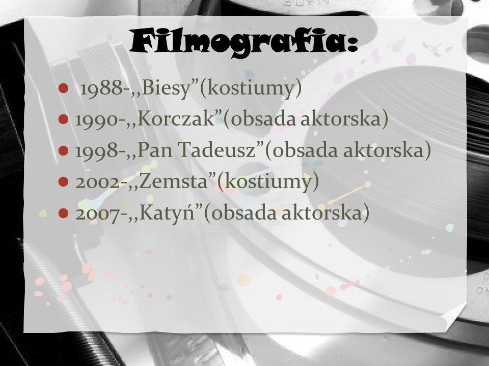 1988-,,Biesy(kostiumy) 1990-,,Korczak(obsada aktorska) 1998-,,Pan Tadeusz(obsada aktorska) 2002-,,Zemsta(kostiumy) 2007-,,Katyń(obsada aktorska)