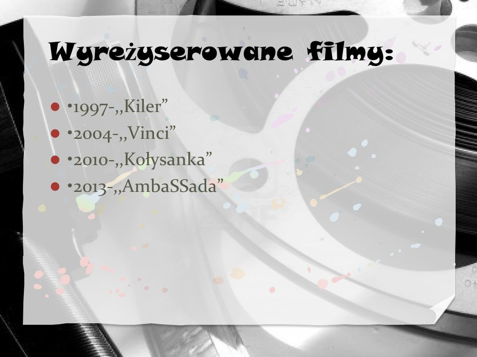 Wyre ż yserowane filmy: 1997-,,Kiler 2004-,,Vinci 2010-,,Kołysanka 2013-,,AmbaSSada